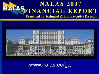 NALAS 2007  FINANCIAL REPORT  Presented by: Kelmend Zajazi, Executive Director