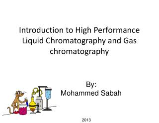 Introduction to High Performance Liquid Chromatography and Gas chromatography