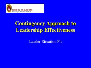 Contingency Approach to Leadership Effectiveness