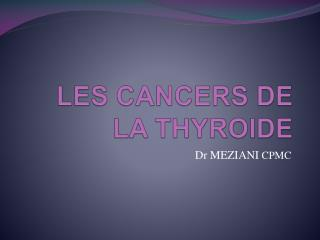 LES  CANCERS DE LA THYROIDE