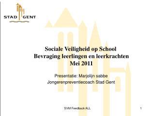 Sociale Veiligheid op School  Bevraging leerlingen en leerkrachten Mei 2011
