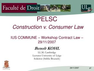PELSC Construction v. Consumer Law IUS COMMUNE – Workshop Contract Law – 29/11/2007