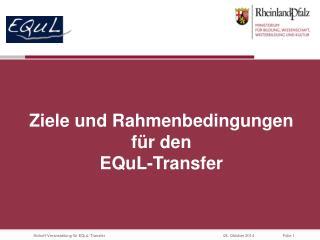 Ziele und Rahmenbedingungen für den  EQuL -Transfer