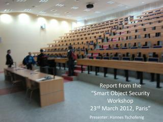 "Report from the  ""Smart Object Security Workshop 23 rd  March 2012, Paris"""