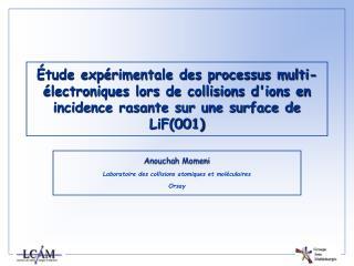 Anouchah Momeni Laboratoire des collisions atomiques et moléculaires Orsay