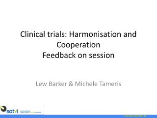 Clinical trials: Harmonisation and Cooperation Feedback on session