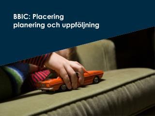 BBIC:  Placering planering  och  uppföljning
