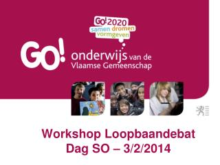 Workshop Loopbaandebat Dag SO – 3/2/2014