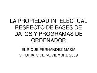 LA PROPIEDAD INTELECTUAL RESPECTO DE BASES DE DATOS Y PROGRAMAS DE ORDENADOR
