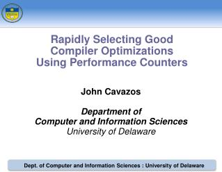 John Cavazos Department of Computer and Information Sciences University of Delaware
