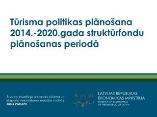 Tūrisma politikas plānošana 2014.-2020.gada struktūrfondu plānošanas periodā