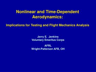 Nonlinear and Time-Dependent  Aerodynamics: Implications for Testing and Flight Mechanics Analysis