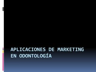 APLICACIONES DE MARKETING EN ODONTOLOGÍA