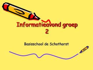 Informatieavond groep 2