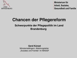 Chancen der Pflegereform  Schwerpunkte der Pflegepolitik im Land Brandenburg