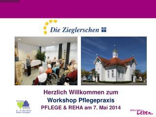 Herzlich Willkommen zum Workshop Pflegepraxis PFLEGE & REHA am 7. Mai 2014