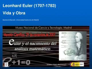 Leonhard Euler (1707-1783) Vida y Obra Bartolomé Barceló, Universidad Autónoma de Madrid