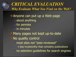 CRITICAL EVALUATION Why Evaluate What You Find on the Web?