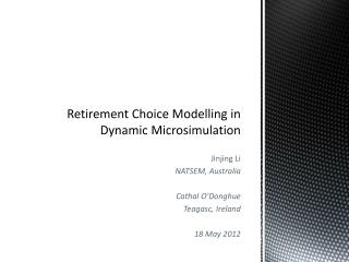 Retirement  Choice  Modelling  in Dynamic Microsimulation