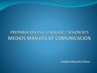 PREPARACIÓN PSU LENGUAJE / SESIÓN Nº5 MEDIOS MASIVOS DE COMUNICACIÓN