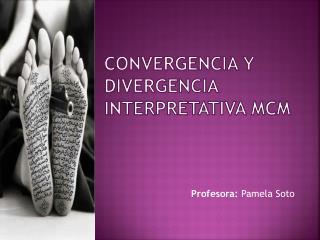 Convergencia y divergencia interpretativa MCM