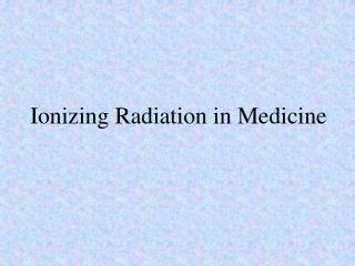 Ionizing Radiation in Medicine
