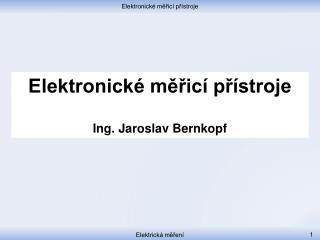 Elektronické měřicí přístroje Ing. Jaroslav Bernkopf