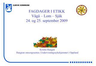 FAGDAGER I ETIKK Vågå – Lom – Sjåk 24. og 25. september 2009
