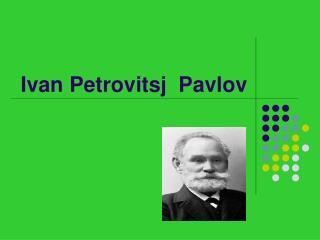 Ivan Petrovitsj  Pavlov