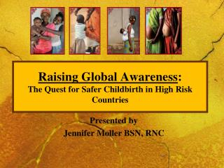 Raising Global Awareness : The Quest for Safer Childbirth in High Risk Countries