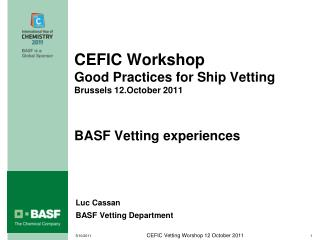 CEFIC Workshop Good Practices for Ship Vetting Brussels 12.October 2011 BASF Vetting experiences