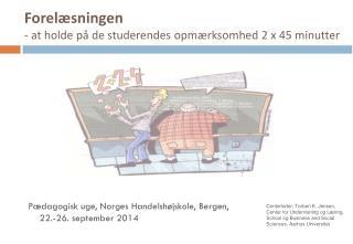 Forelæsningen  -  at  holde på de studerendes opmærksomhed 2 x 45 minutter
