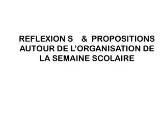 REFLEXION S    &  PROPOSITIONS   AUTOUR DE L'ORGANISATION DE LA SEMAINE SCOLAIRE