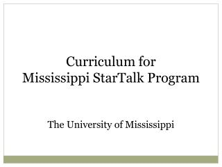 Curriculum for  Mississippi StarTalk Program The University of Mississippi