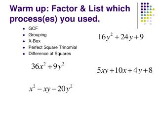 Warm up: Factor & List which process(es) you used.