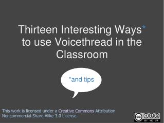 Thirteen Interesting Ways *  to use Voicethread in the Classroom