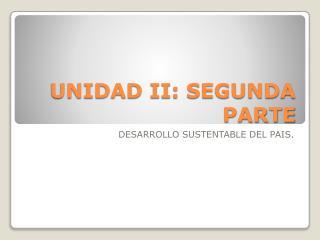 UNIDAD II: SEGUNDA PARTE