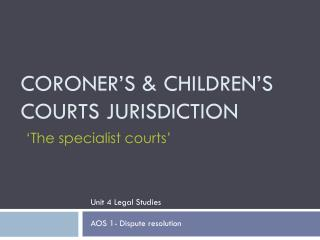Coroner�s & CHILDREN�S COURTS JURISDICTION