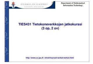 TIES431 Tietokoneverkkojen jatkokurssi  (3 op, 2 ov)