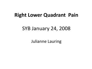 Right Lower Quadrant  Pain SYB January 24, 2008 Julianne Lauring