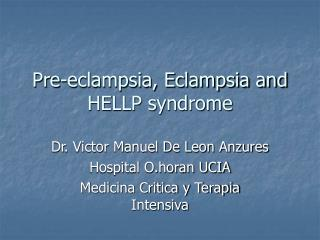 Pre-eclampsia, Eclampsia and HELLP syndrome