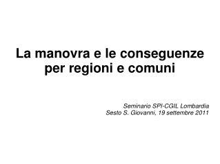 La manovra e le conseguenze  per regioni  e comuni Seminario SPI-CGIL Lombardia
