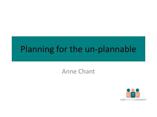 Planning for the un-plannable