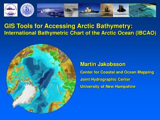Martin Jakobsson Center for Coastal and Ocean Mapping Joint Hydrographic Center