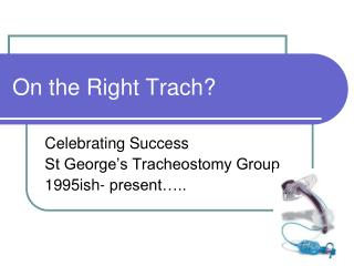 On the Right Trach?