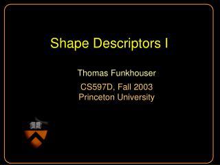 Shape Descriptors I