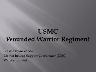 USMC  Wounded Warrior Regiment GySgt  Heydo Zando District Injured Support Coordinator (DISC)