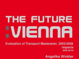 Evaluation of Transport Masterplan  2003/2008 impacts  2009 06 04 Angelika Winkler