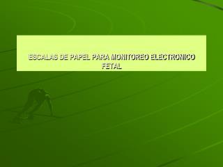 ESCALAS DE PAPEL PARA MONITOREO ELECTRONICO FETAL