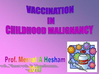 VACCINATION   IN  CHILDHOOD MALIGNANCY